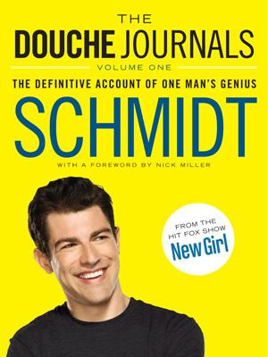 The Douche Journals: The Definitive Account of One Man&#039;s Genius